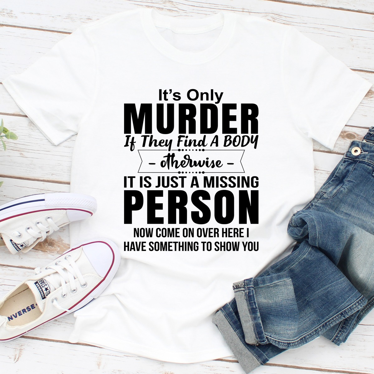 It's Only Murder If They Find A Body Otherwise It's Just A Missing Person