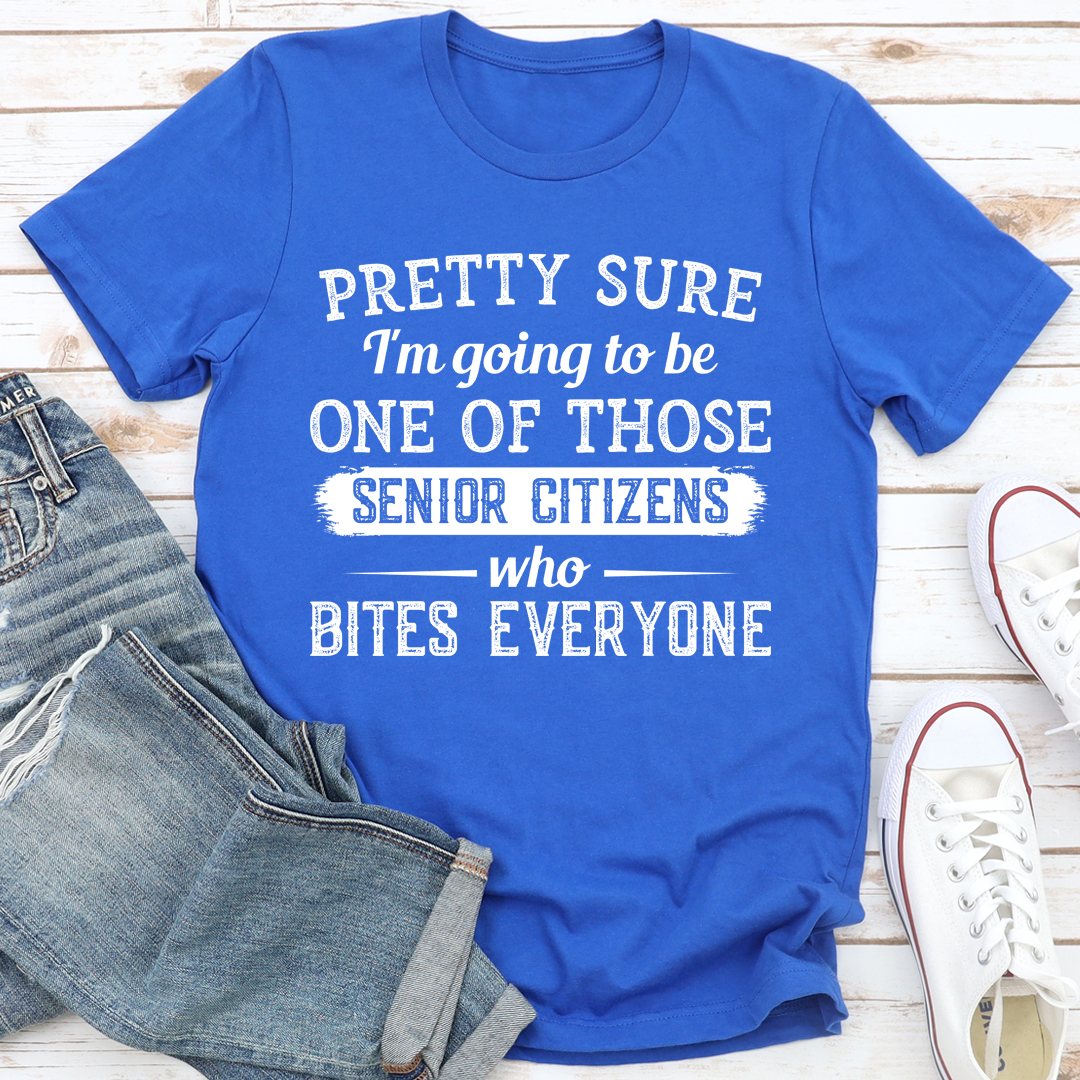 Pretty Sure I'm Going To Be One Of Those Senior Citizens Who Bites Everyone