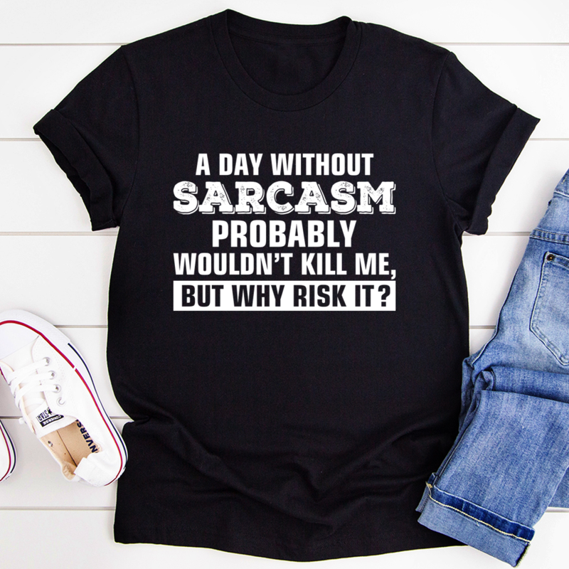 A Day Without Sarcasm Tee