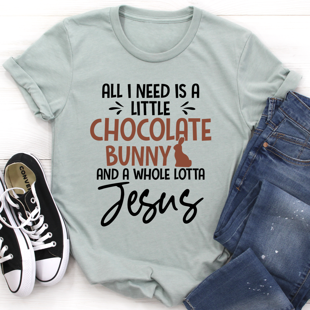 All I Need Is A Little Chocolate Bunny Tee