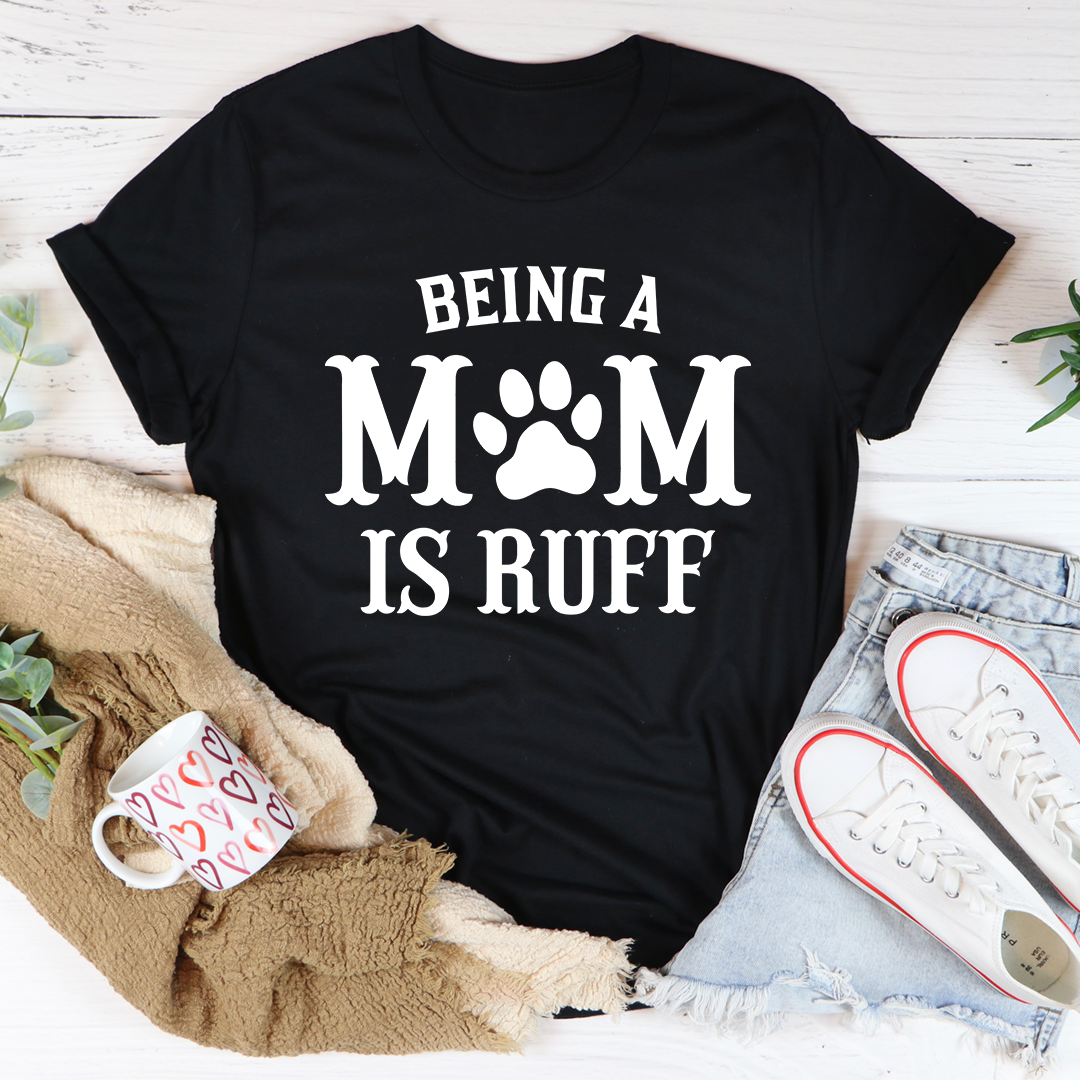 Being A Mom Is Ruff Tee
