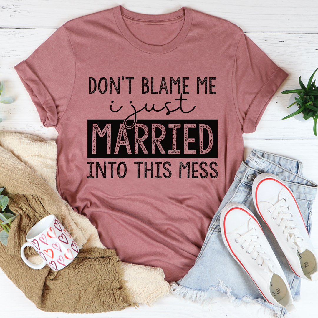 Don't Blame Me I Just Married Into This Tee