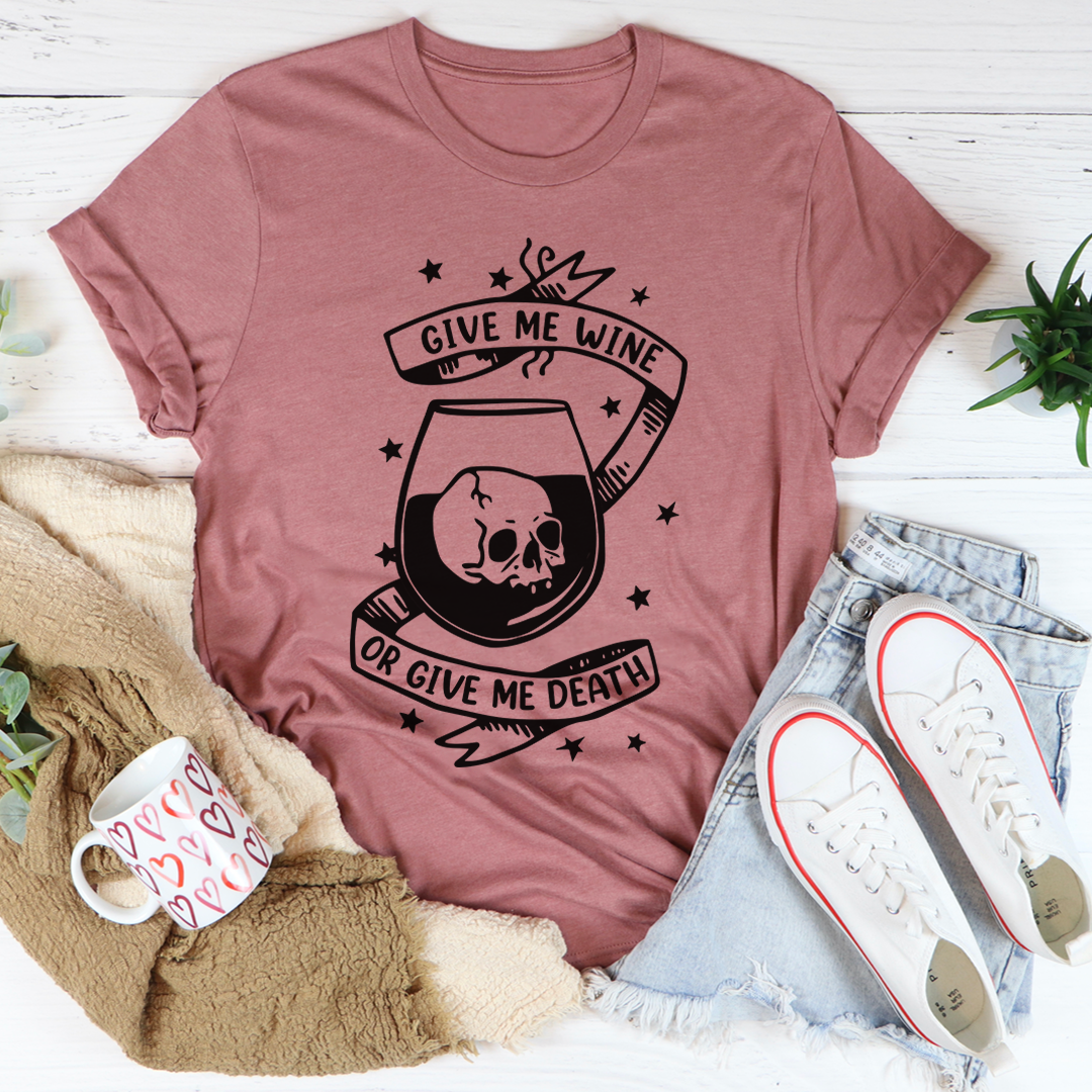Give Me Wine Or Give Me Death Tee