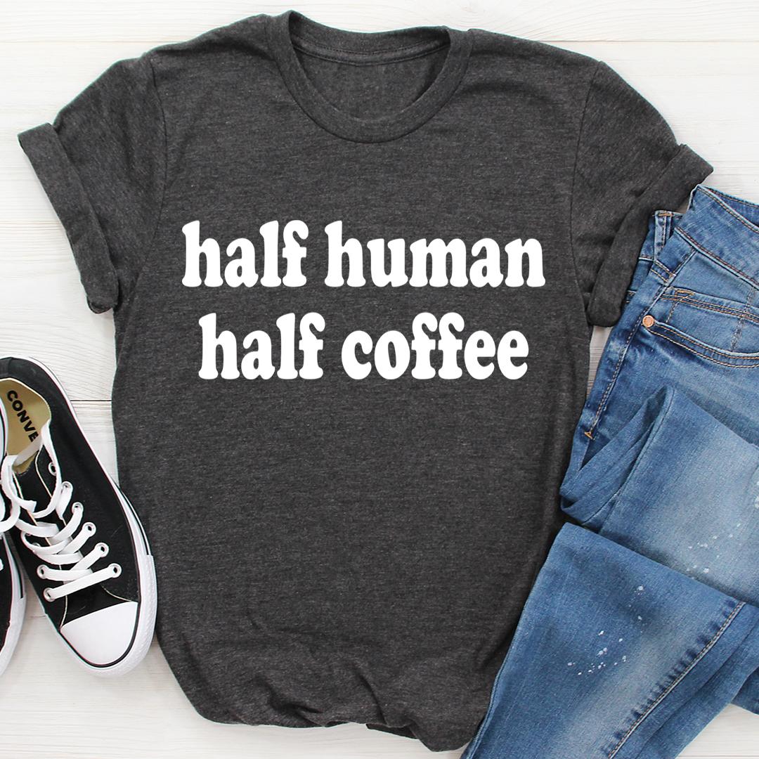 Half Human Half Coffee Tee