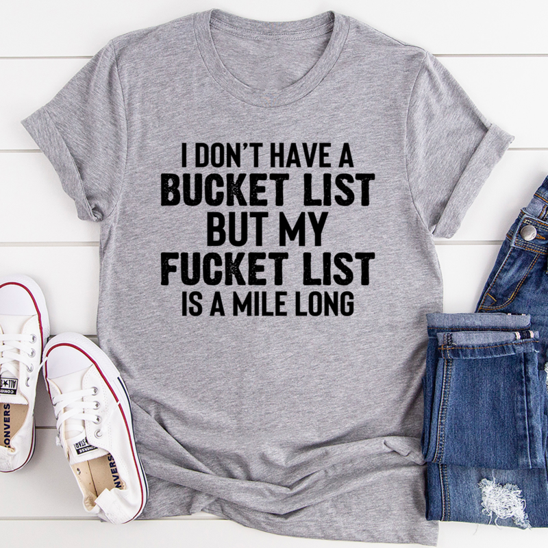 I Don't Have A Bucket List Tee