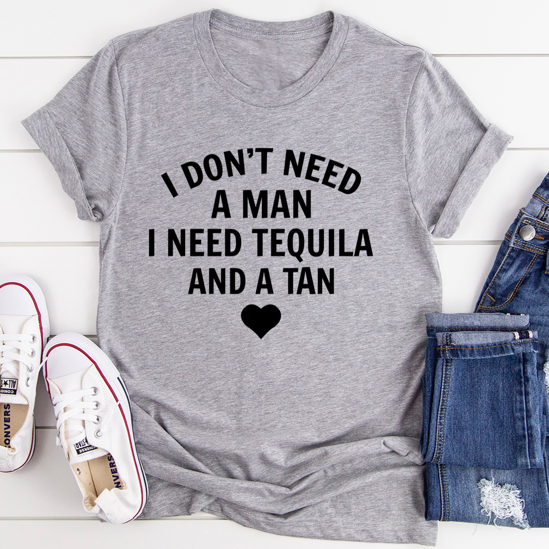 I Don't Need A Man I Need Tequila And A Tan Tee - Athletic Heather/S