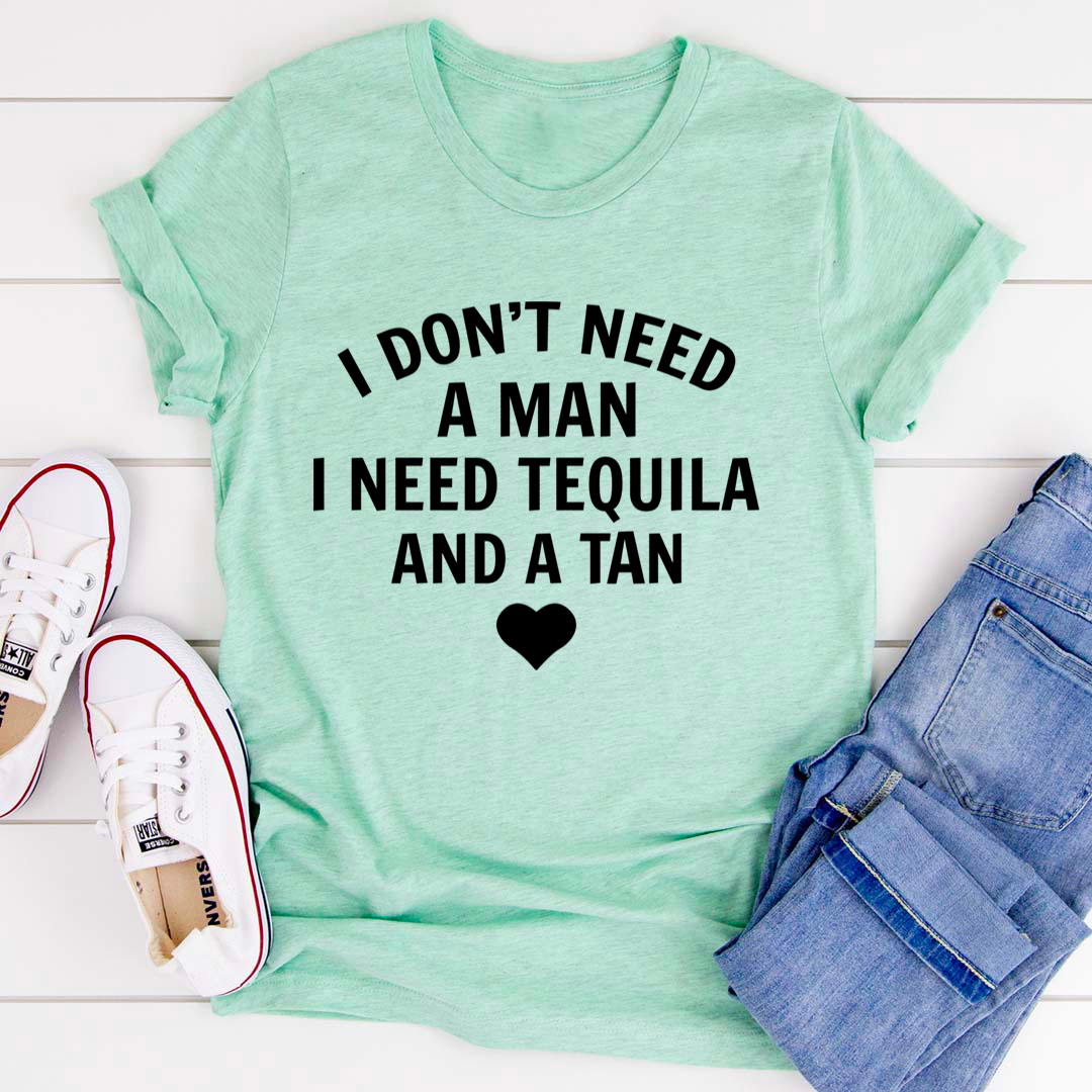 I Don't Need A Man I Need Tequila And A Tan Tee - Heather Prism Mint/S