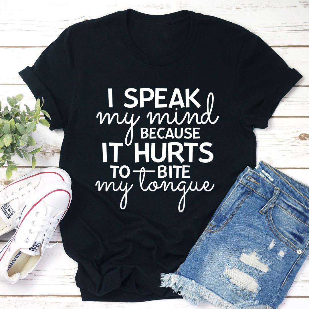 I Speak My Mind Because It Hurts To Bite My Tongue Tee