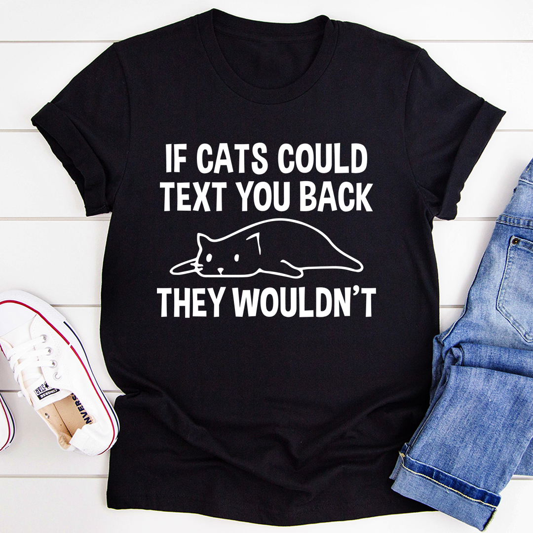 If Cats Could Text You Back Tee