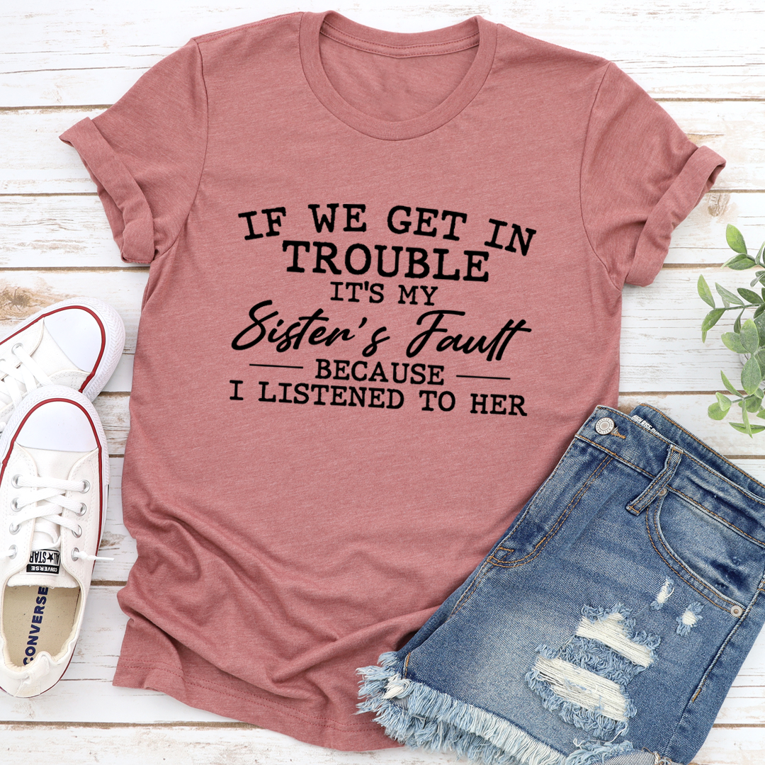If We Get In Trouble It's My Sister's Fault Tee