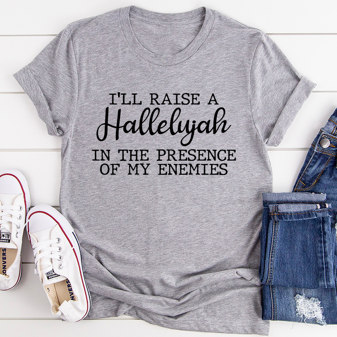 I'll Raise A Halleluyah In The Presence Of My Enemies Tee