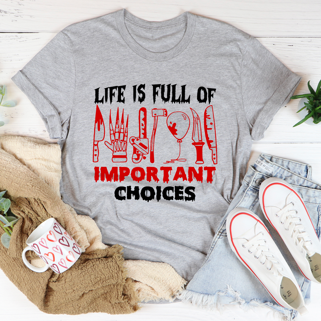 Life Is Full Of Important Choices Tee