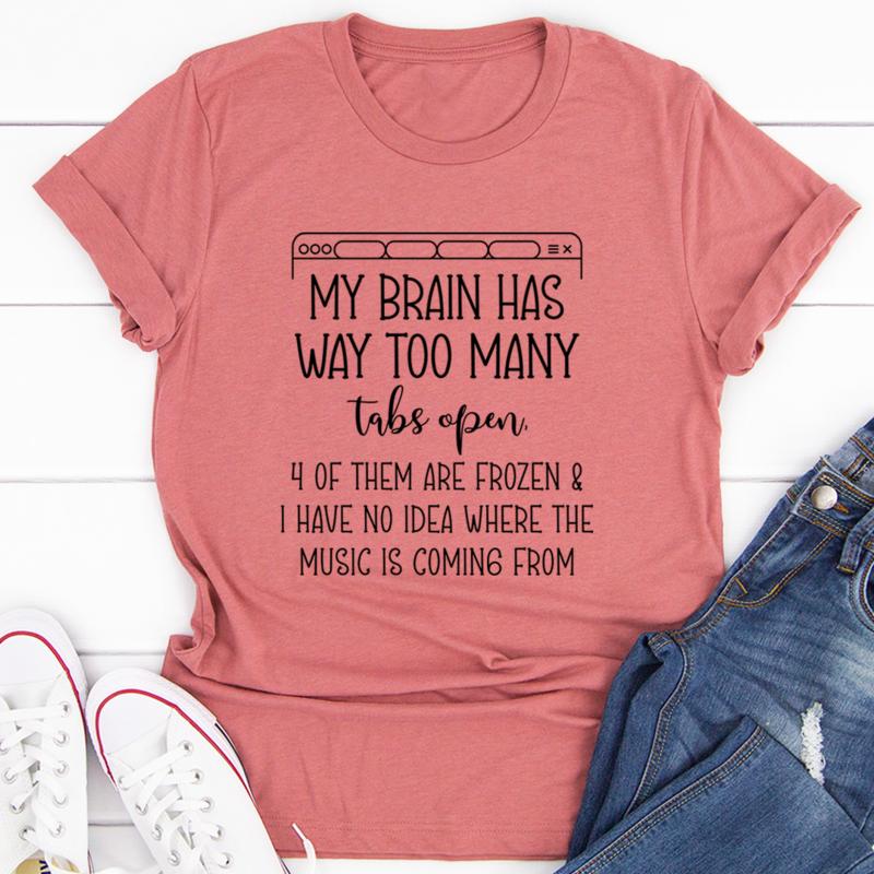 My Brain Has Way Too Many Tabs Open Tee