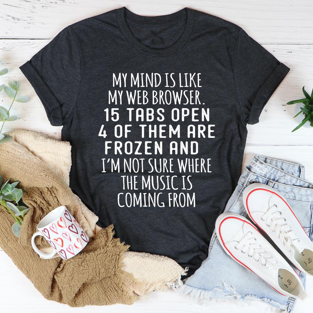 My Mind Is Like My Web Browser Tee