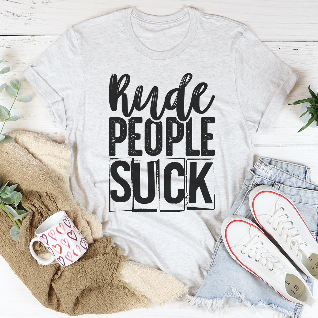 Rude People Suck Tee