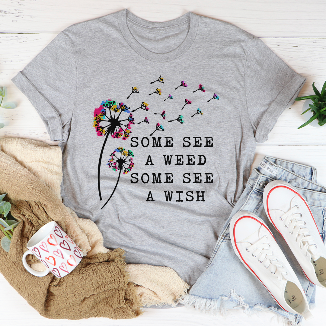 Some See A Weed Some See A Wish Tee