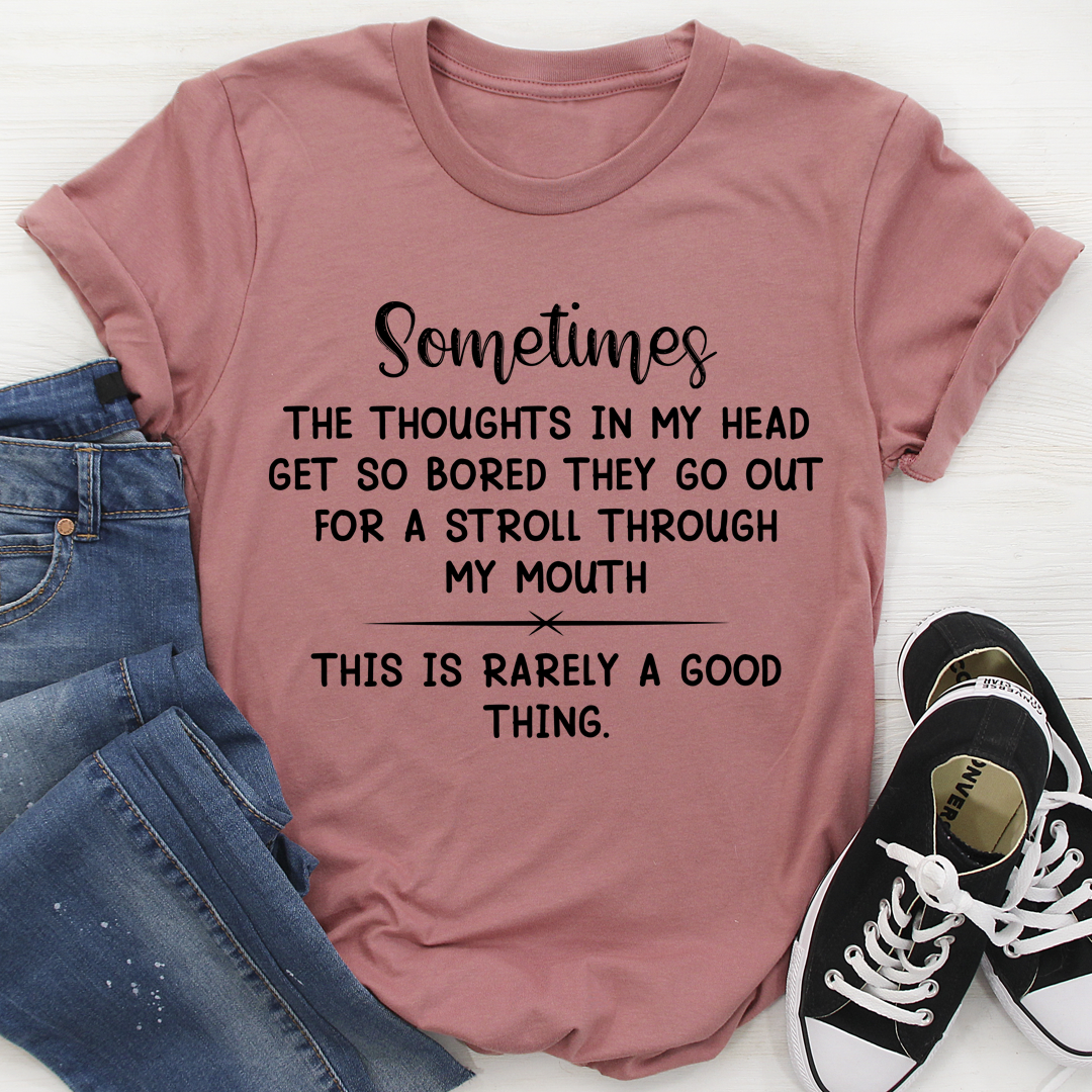 The Thoughts In My Head Get So Bored Tee