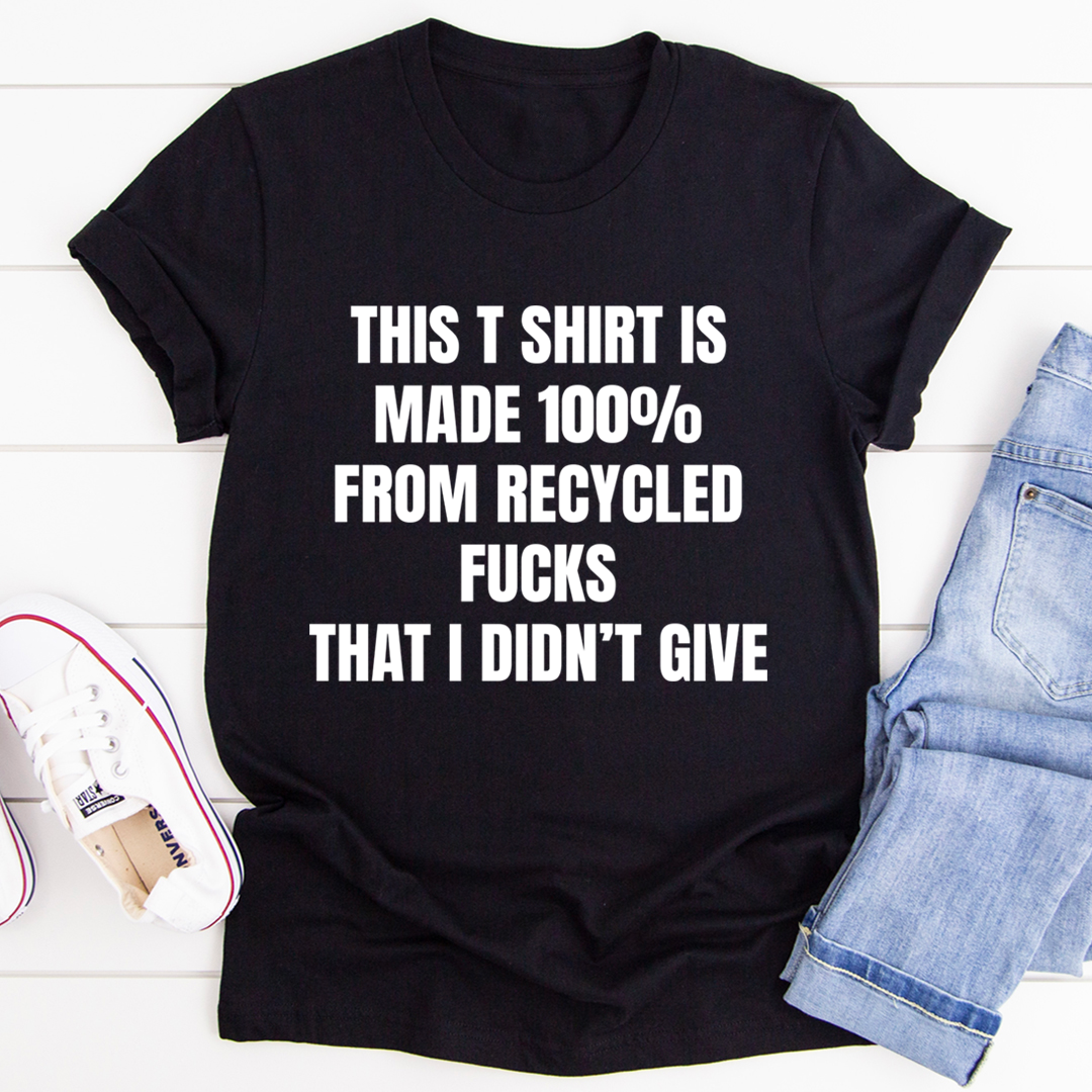 This T-Shirt Is Made Of Recycled F That I Didn't Give Tee