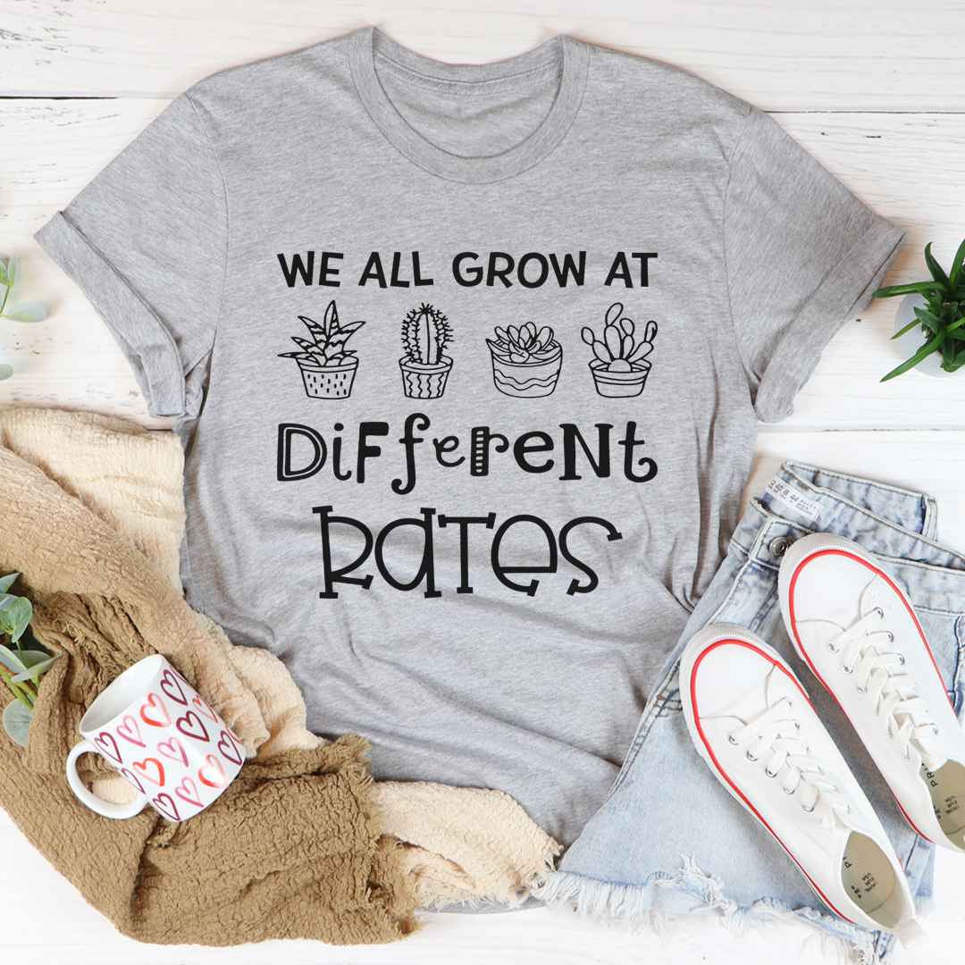 We All Grow At Different Rates Tee