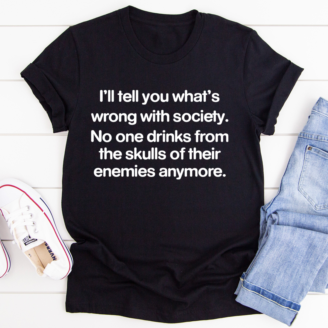 What Is Wrong With Society Tee