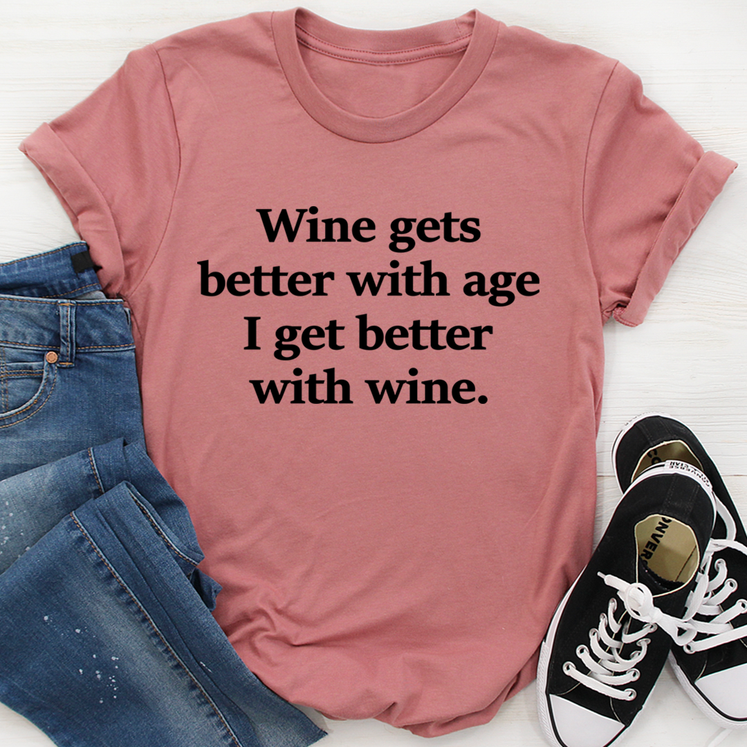 Wine Gets Better With Age I Get Better With Wine Tee