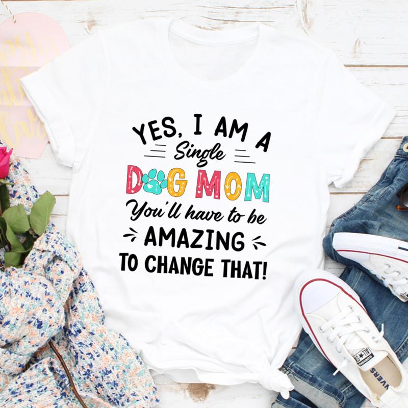 Yes I Am A Single Dog Mom Tee