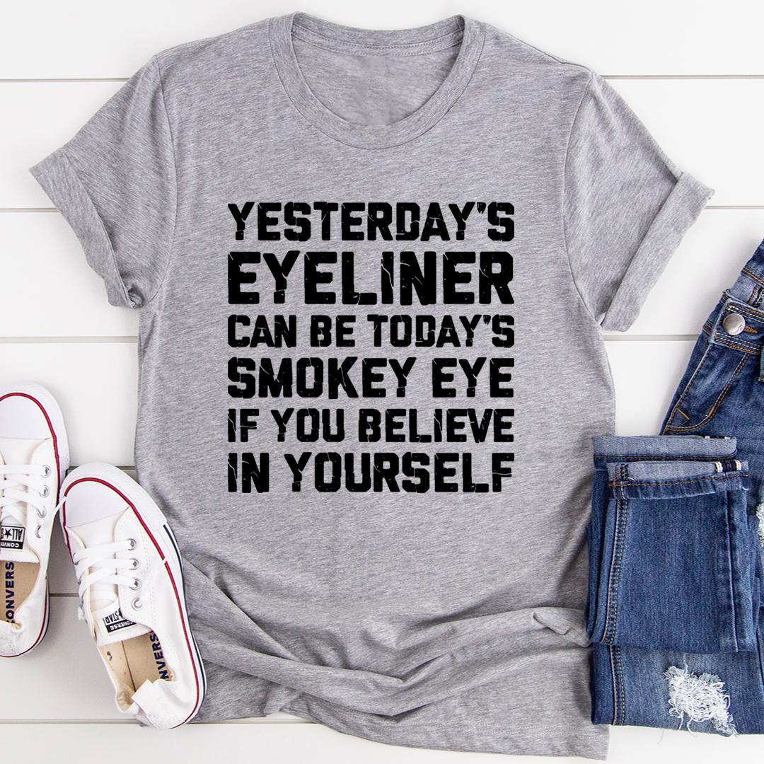 Yesterday's Eyeliner Todays Smokey Eye Tee
