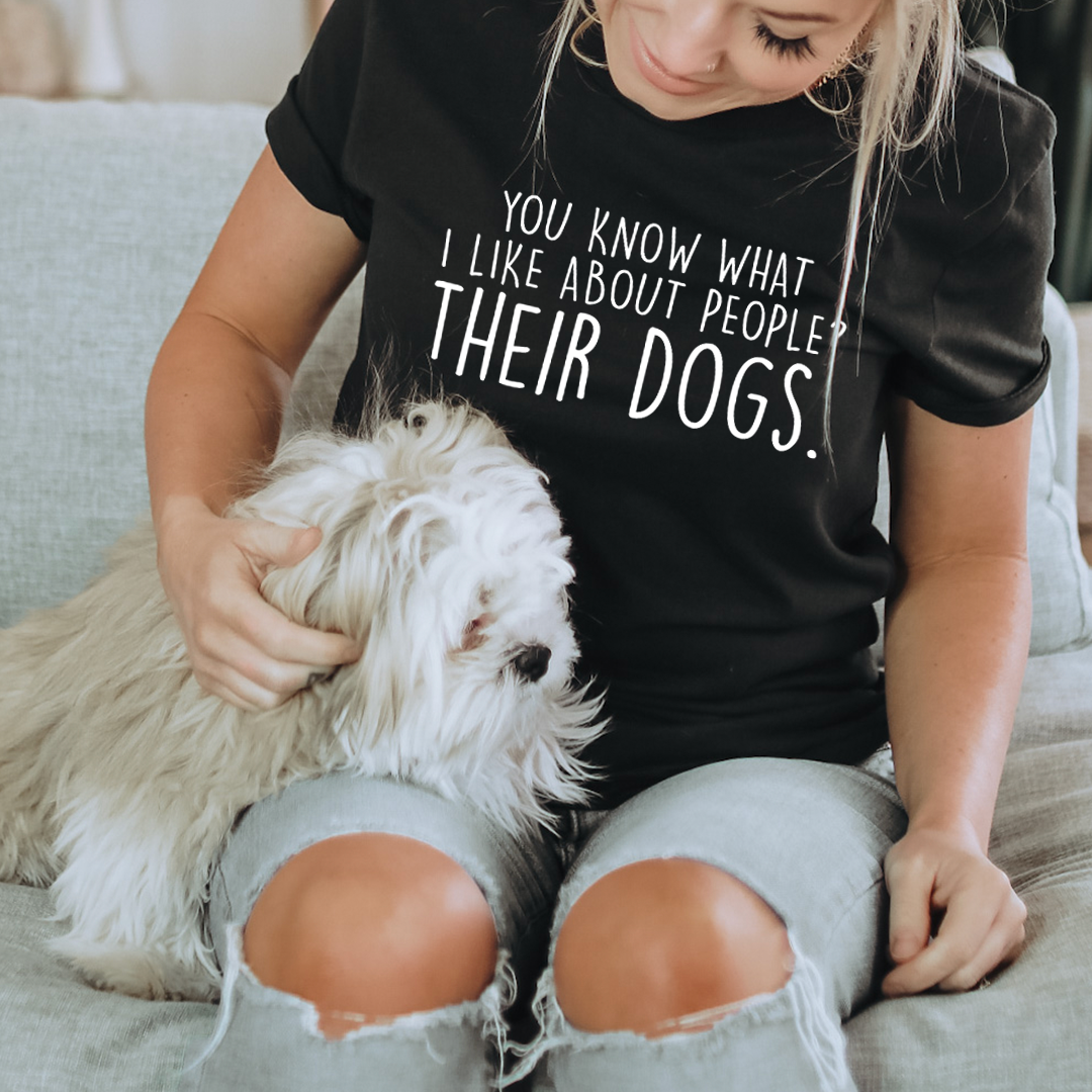 You Know What I Like About People Their Dogs Tee