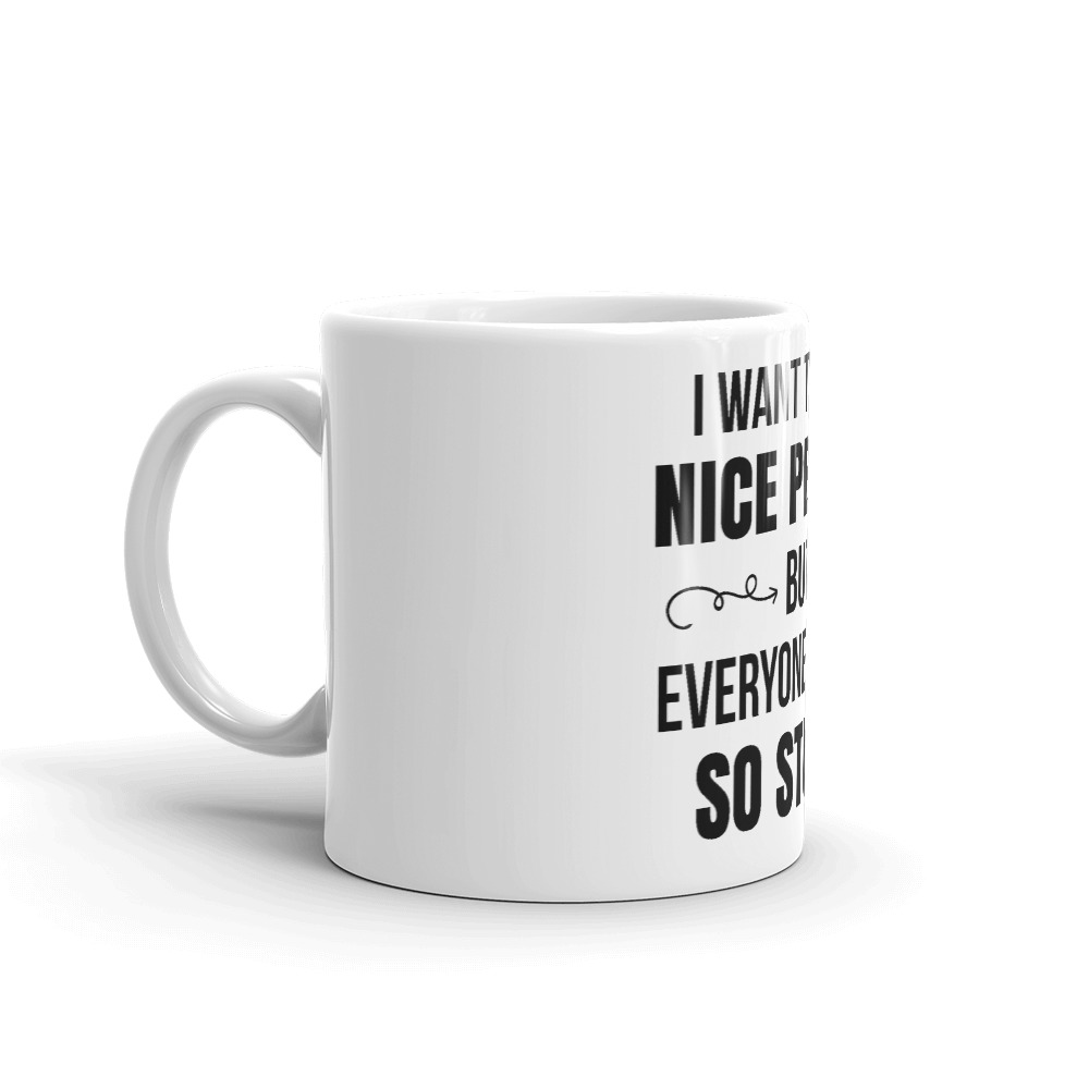 I Want To Be A Nice Person But Everyone Is Just So Stupid Coffee Mug