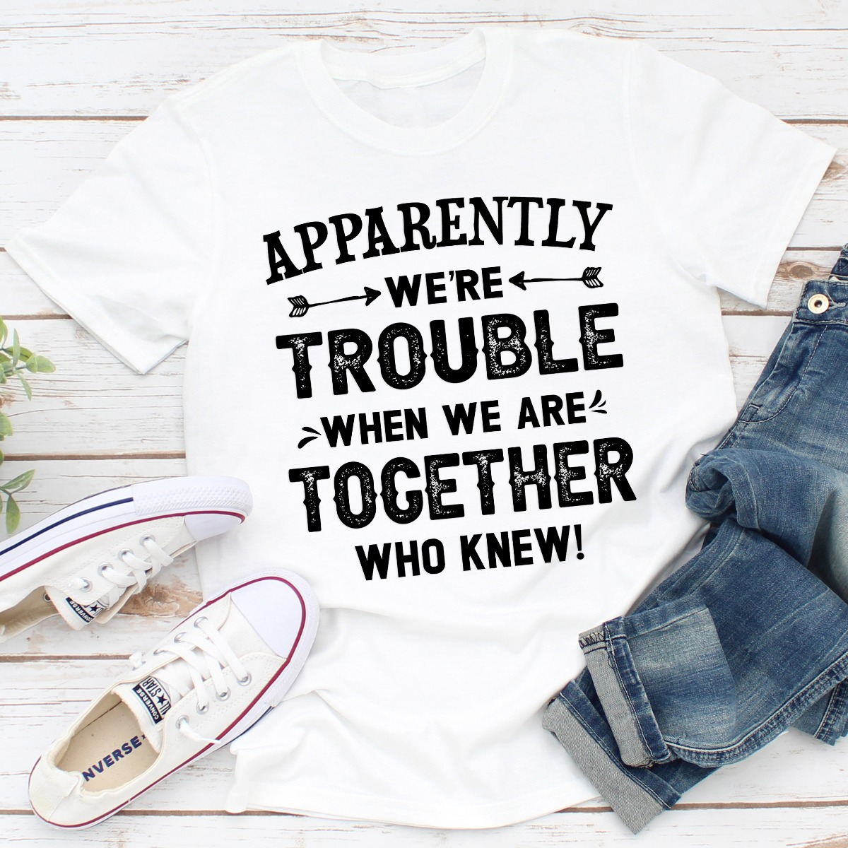 Apparently We're Trouble When We Are Together (White / 2Xl)