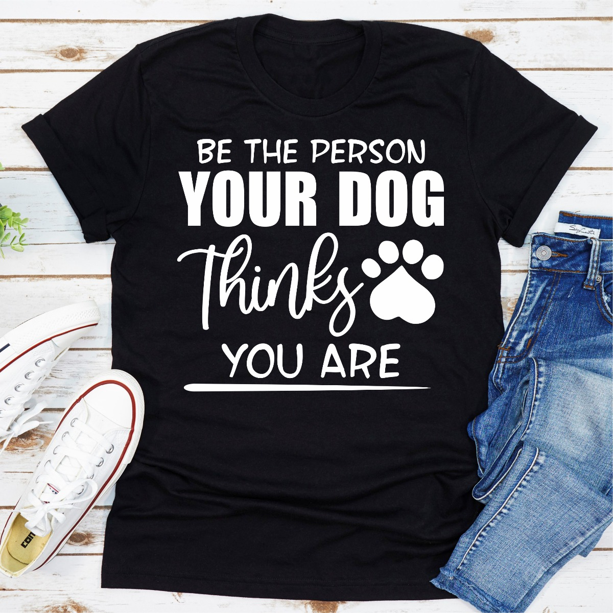 Be The Person Your Dog Thinks You Are (Black / L)