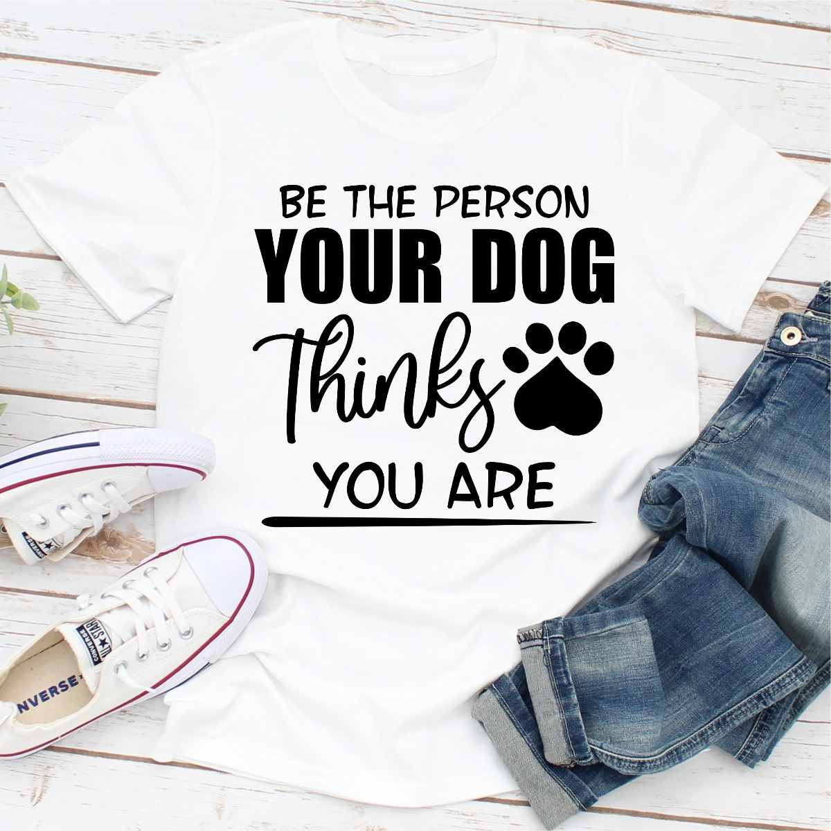 Be The Person Your Dog Thinks You Are (White / S)
