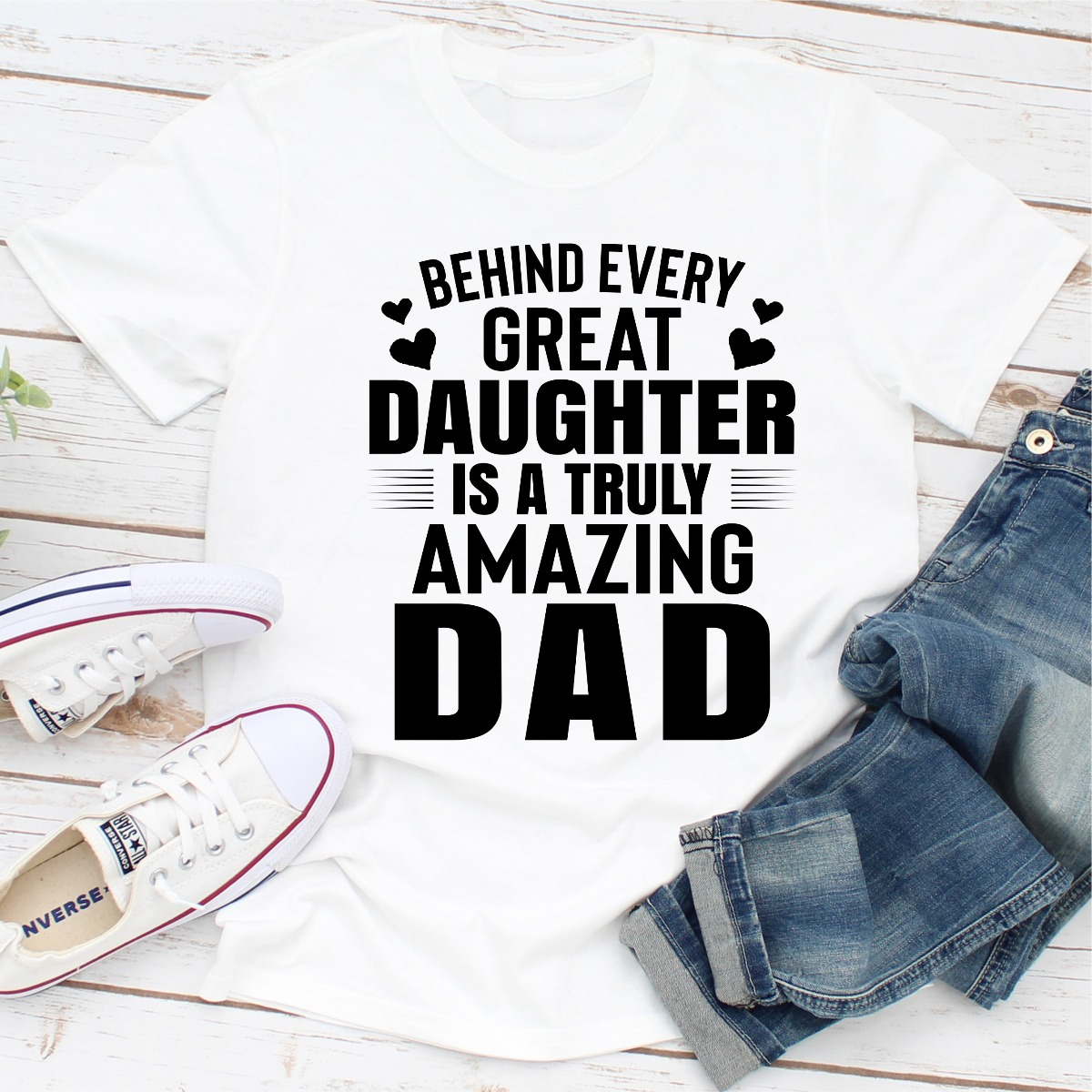 Behind Every Great Daughter Is A Truly Amazing Dad (White / M)