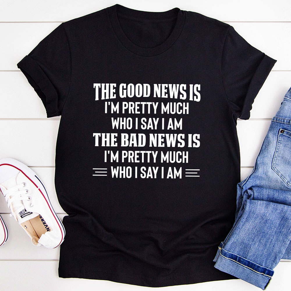 The Good News Is I'm Pretty Much Who I Say I Am T-Shirt (Black Heather / L)