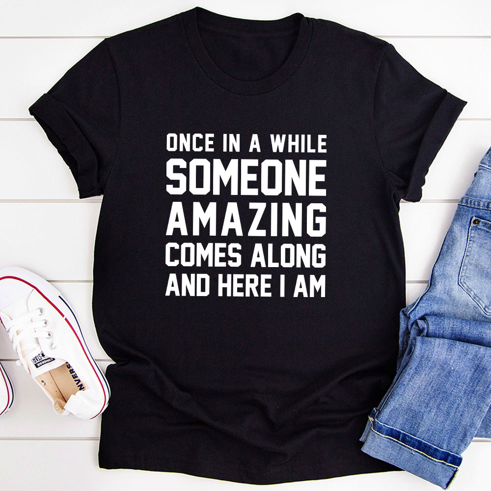 Once In A While Someone Amazing Comes Along And Here I Am T-Shirt (Black Heather / 2Xl)