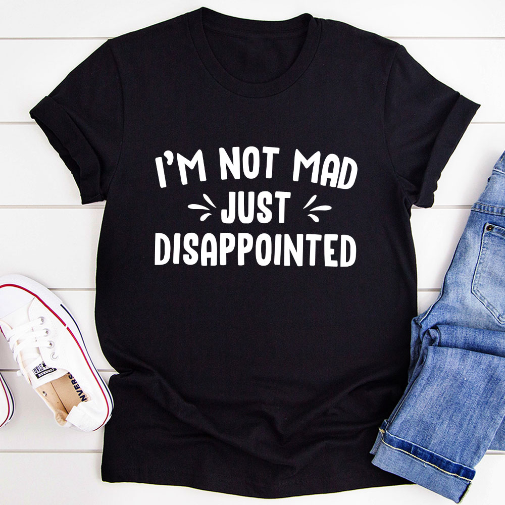 I'm Not Mad Just Disappointed T-Shirt