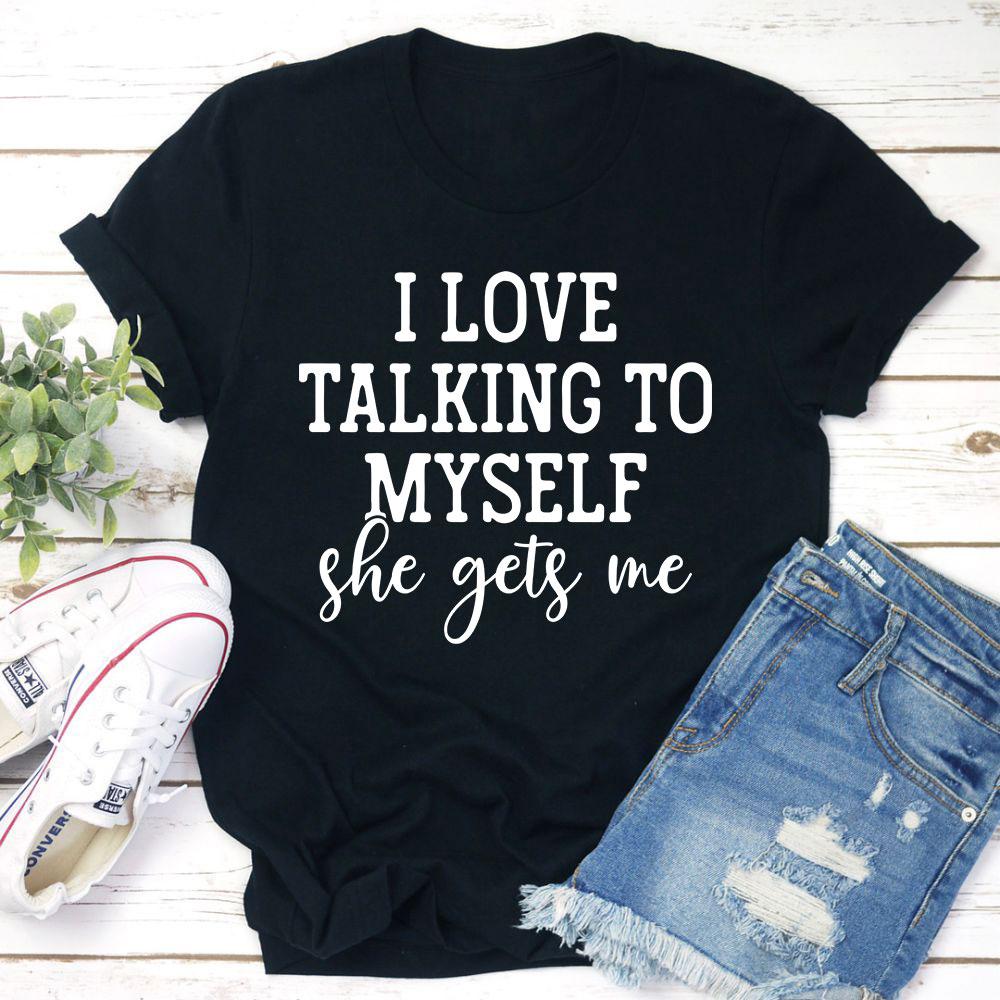 I Love Talking to Myself Tee