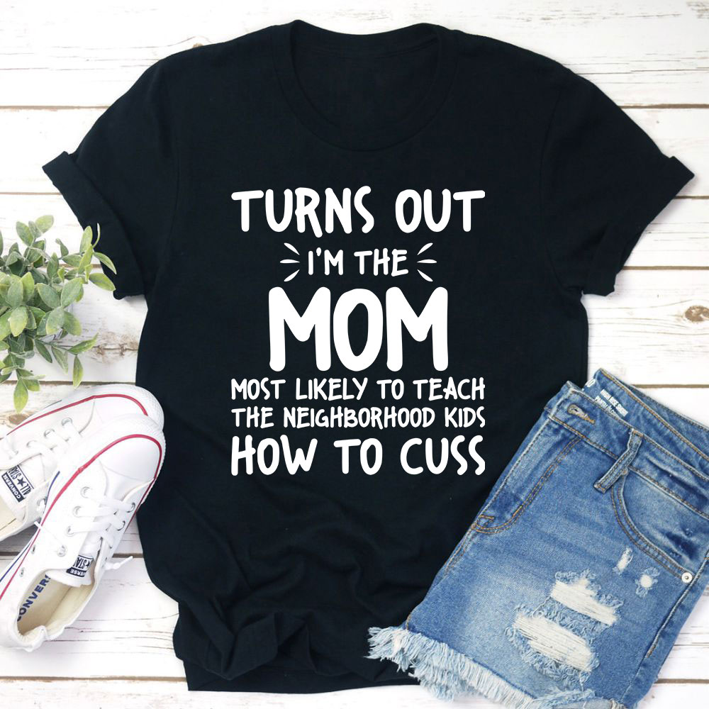 I'm The Mom Most Likely To Teach The Neighborhood Kids How To Cuss T-Shirt (Black Heather / 2Xl)