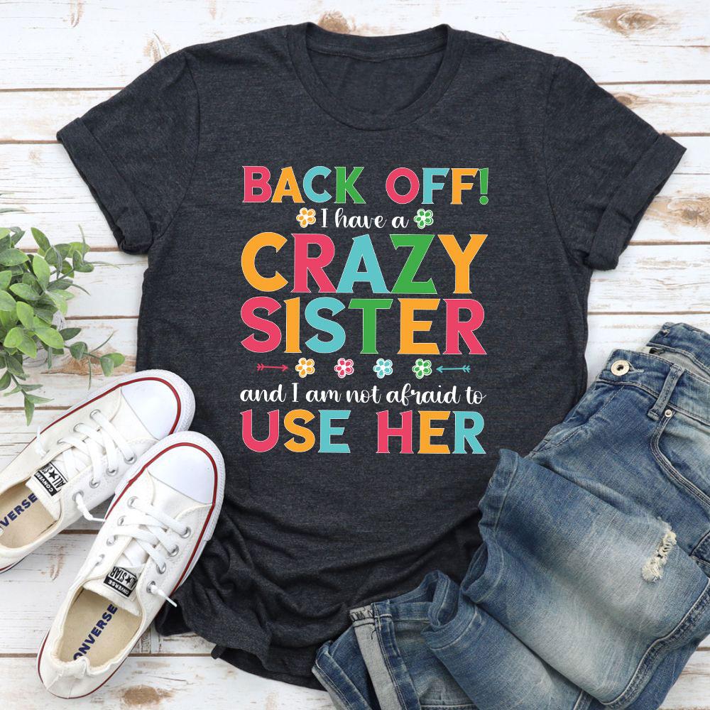 Back Off I Have A Crazy Sister T-Shirt