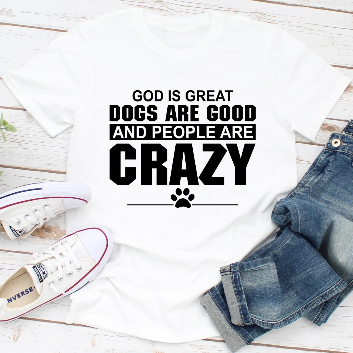 God Is Great Dogs Are Good And People Are Crazy (White / M)