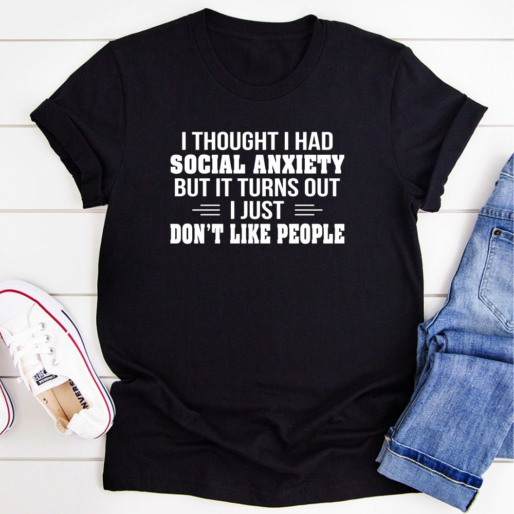 I Thought I Had Social Anxiety Turns Out I Just Don't Like People T-Shirt (Black Heather / 2Xl)
