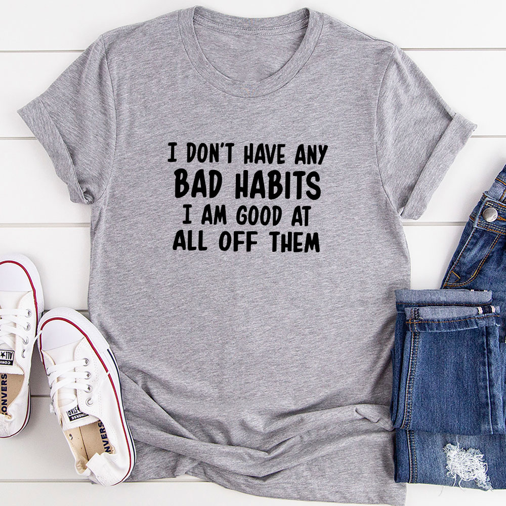 I Don't Have Any Bad Habits I Am Good At All Of Them T-Shirt (Athletic Heather / L)