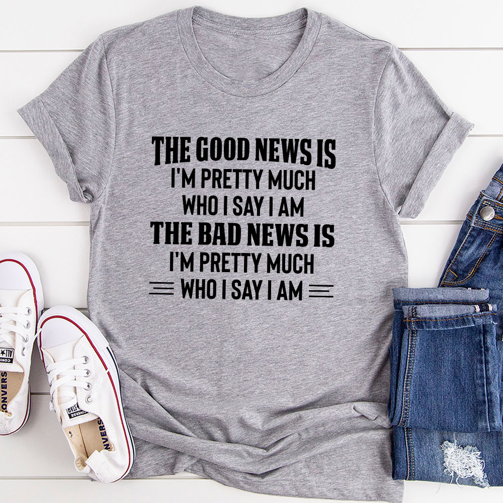 The Good News Is I'm Pretty Much Who I Say I Am T-Shirt (Athletic Heather / L)