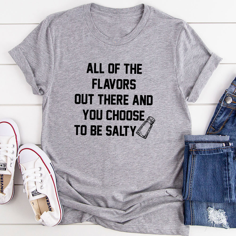 All Of The Flavors Out There And You Choose To Be Salty T-Shirt (Athletic Heather / Xl)