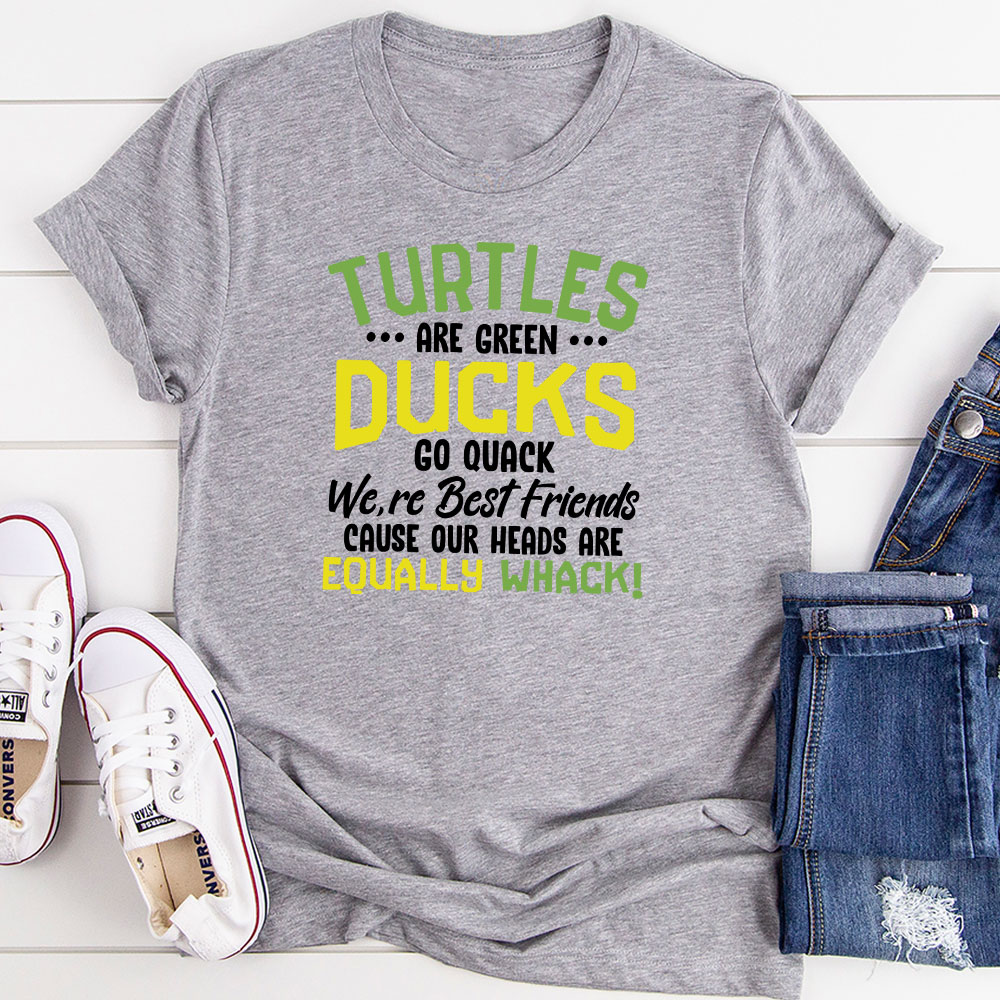 Turtles Are Green Ducks Go Quack We're Best Friends Cause Our Heads Are Equally Whack T-Shirt (Athletic Heather / S)