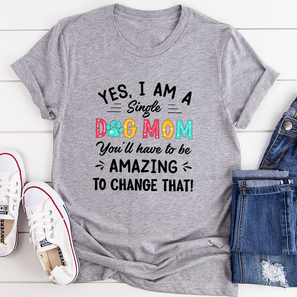 Yes I Am A Single Dog Mom T-Shirt (Athletic Heather / 2Xl)