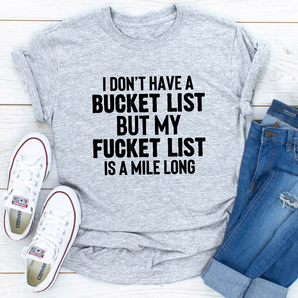 I Don't Have A Bucket List T-Shirt (Athletic Heather / 2Xl)