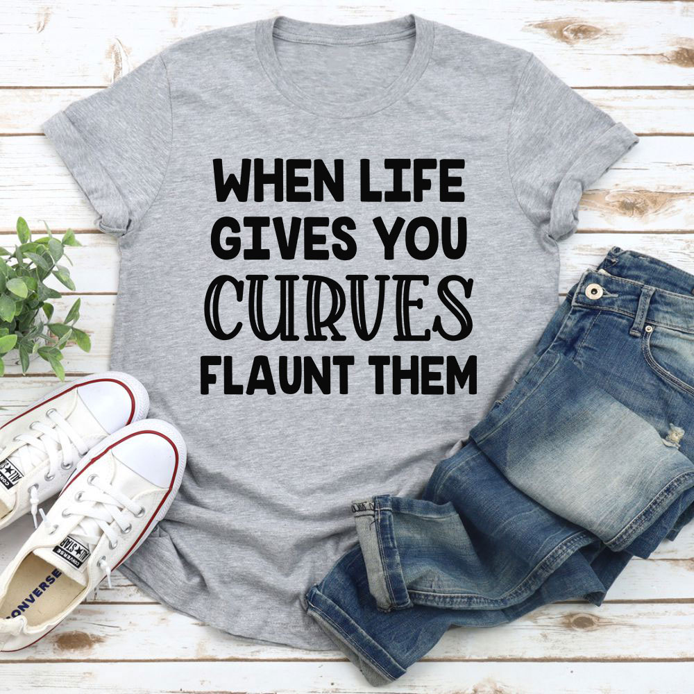 When Life Gives You Curves T-Shirt
