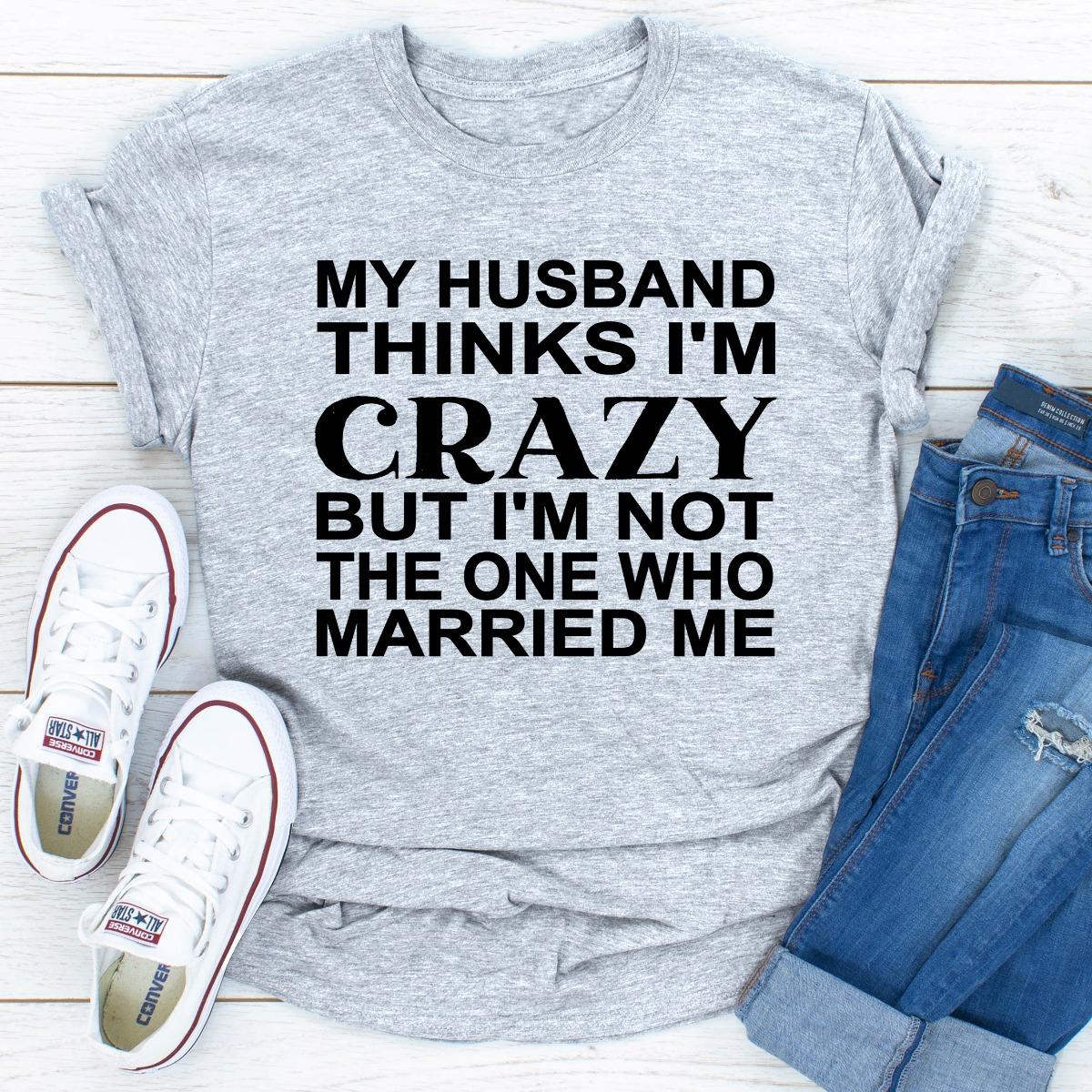 My Husband Thinks I'm Crazy (Sport Grey / Xl)