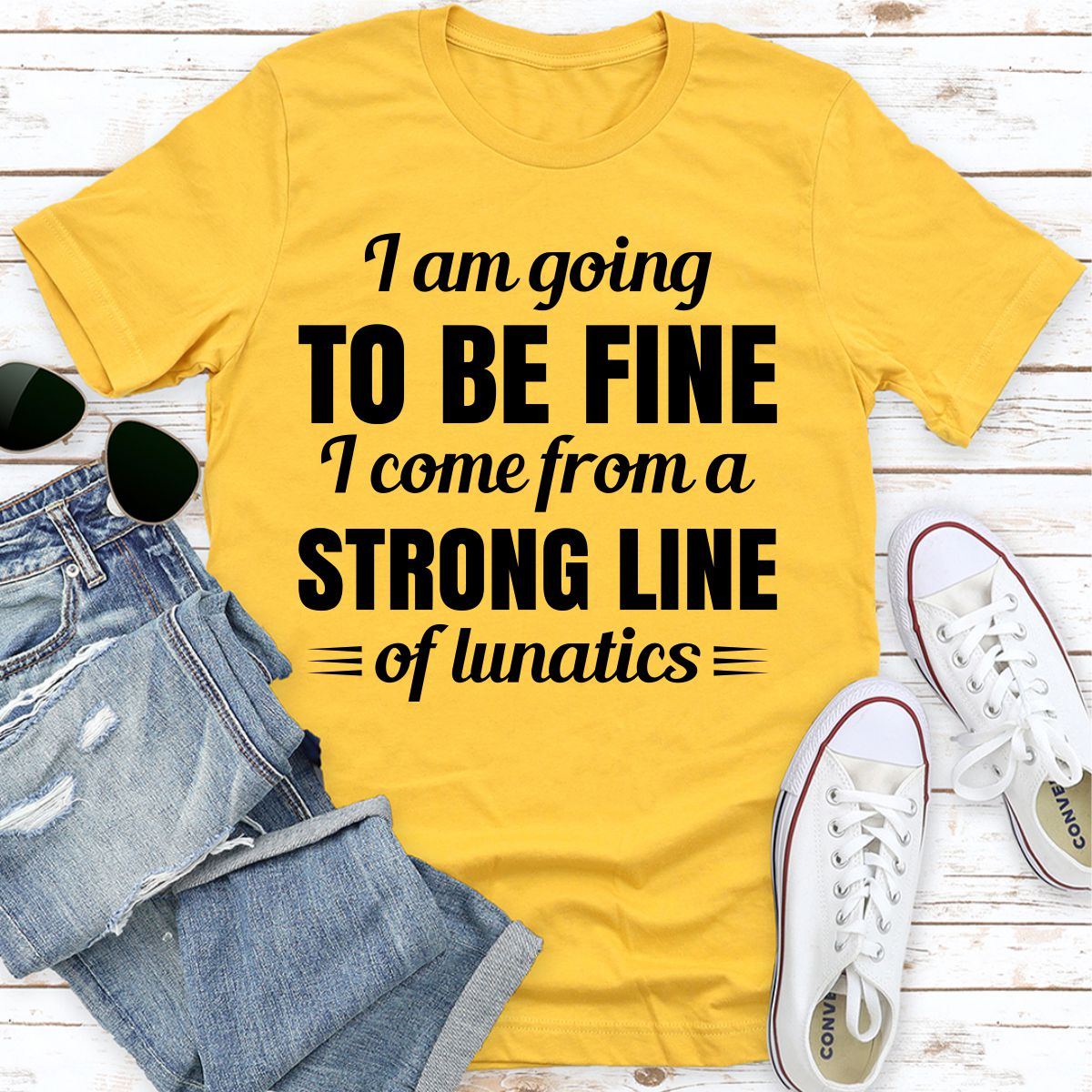 I Am Going To Be Fine I Come From A Strong Line Of Lunatics (Gold / Xl)